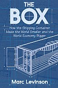 Box How the Shipping Container Made the World Smaller & the World Economy Bigger