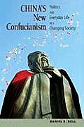 Chinas New Confucianism Politics & Everyday Life in a Changing Society