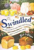 Swindled The Dark History of Food Fraud from Poisoned Candy to Counterfeit Coffee