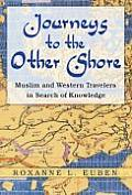 Journeys to the Other Shore: Muslim and Western Travelers in Search of Knowledge (Princeton Studies in Muslim Politics)
