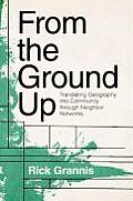 From the Ground Up from the Ground Up: Translating Geography Into Community Through Neighbor Networtranslating Geography Into Community Through Neighb