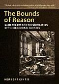 Bounds of Reason 1st Edition Game Theory & the Unification of the Behavioral Sciences