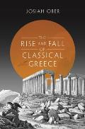 The Rise and Fall of Classical Greece (Princeton History of the Ancient World)