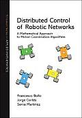 Distributed Control of Robotic Networks: A Mathematical Approach to Motion Coordination Algorithms a Mathematical Approach to Motion Coordination Algo