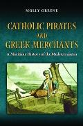 Catholic Pirates & Greek Merchants (10 Edition) by Molly Greene