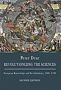 Revolutionizing the Sciences: European Knowledge and Its Ambitions, 1500-1700 (2ND 09 Edition)