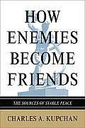How Enemies Become Friends: The Sources of Stable Peace (Princeton Studies in International History and Politics)