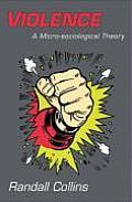 Violence A Micro Sociological Theory