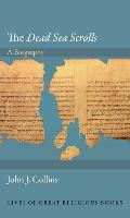 """The """"Dead Sea Scrolls"""": A Biography (Lives of Great Religious Books)"""