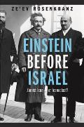 Einstein Before Israel: Zionist Icon or Iconoclast?