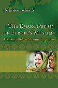 The Emancipation of Europe's Muslims: The State's Role in Minority Integration (Princeton Studies in Muslim Politics) Cover