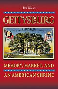 Gettysburg: Memory, Market, and an American Shrine
