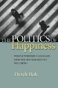 Politics of Happiness What Governments Can Learn from the New Research on Well Being
