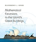 Mathematical Excursions to the Worlds Great Buildings