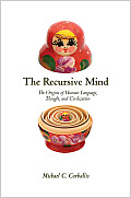 The Recursive Mind: The Origins of Human Language, Thought, and Civilization