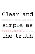Clear & Simple as The Truth Writing Classic Prose 2nd Edition