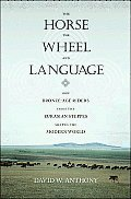 Horse the Wheel & Language How Bronze Age Riders from the Eurasian Steppes Shaped the Modern World