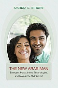New Arab Man Emergent Masculinities Technologies & Islam In The Middle East