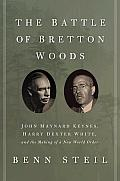 Battle of Bretton Woods John Maynard Keynes Harry Dexter White & the Making of a New World Order