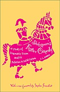 Shakespeares Festive Comedy A Study of Dramatic Form & its Relation to Social Custom