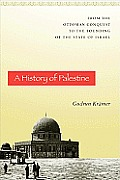 History of Palestine From the Ottoman Conquest to the Founding of the State of Israel
