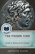 Poison King The Life & Legend of Mithradates Romes Deadliest Enemy