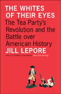 The Whites of Their Eyes: The Tea Party's Revolution and the Battle Over American History Cover