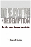 Death & Redemption: The Gulag & The Shaping Of Soviet Society by Steven A. Barnes