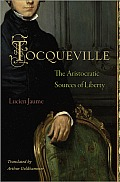 Tocqueville The Aristocratic Sources of Liberty