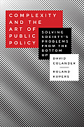 Complexity & the Art of Public Policy Solving Societys Problems from the Bottom Up