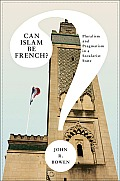 Can Islam Be French?: Pluralism and Pragmatism in a Secularist State (Princeton Studies in Muslim Politics) Cover