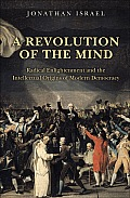 a Revolution of the Mind: Radical Enlightenment and the Intellectual Origins of Modern Democracy (10 Edition)