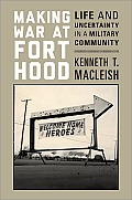 Making War At Fort Hood Life & Uncertainty In A Military Community