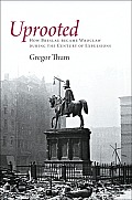 Uprooted How Breslau Became Wroclaw During The Century Of Expulsions