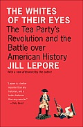 The Whites of Their Eyes: The Tea Party's Revolution and the Battle Over American History [New in Paper] (Public Square)
