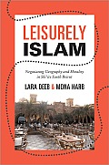 Leisurely Islam: Negotiating Geography and Morality in Shi Ite South Beirut