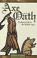 Axe & the Oath Ordinary Life in the Middle Ages