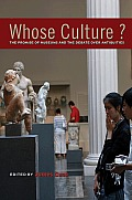 Whose Culture The Promise of Museums & the Debate Over Antiquities
