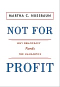 Not for Profit: Why Democracy Needs the Humanities (New in Paper) (Public Square)