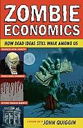 Zombie Economics: How Dead Ideas Still Walk Among Us (New in Paper)