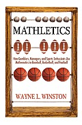 Mathletics How Gamblers Managers & Sports Enthusiasts Use Mathematics in Baseball Basketball & Football