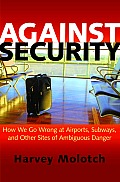 Against Security How We Go Wrong at Airports Subways & Other Sites of Ambiguous Danger