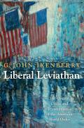 Liberal Leviathan The Origins Crisis & Transformation of the American World Order