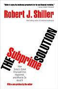 Subprime Solution How Todays Global Financial Crisis Happened & What to Do about It
