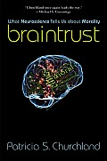 Braintrust What Neuroscience Tells Us about Morality