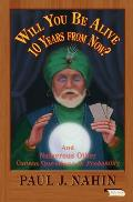 Will You Be Alive Ten Years from Now & Numerous Other Curious Questions in Probability