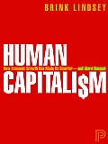 Human Capitalism How Economic Growth Has Made Us Smarter & More Unequal