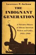 The Indignant Generation: A Narrative History of African American Writers and Critics, 1934-1960
