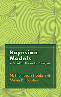 Bayesian Models: A Statistical Primer for Ecologists