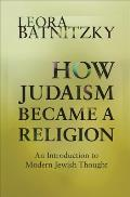 How Judaism Became a Religion (11 Edition)